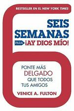 Seis Semanas Para ¡Ay Dios Mio!: Ponte Más Delgado Que Todos Tus Amigo-ExLibrary