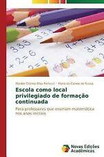 Escola Como Local Privilegiado de Formacao Continuada by Silva Bertucci...