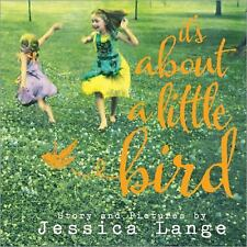 It's About a Little Bird by Jessica Lange (2013, Hardcover)