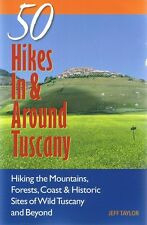 50 Hikes In & Around Tuscany Italy: Hiking Mountains Forests Coast JEFF TAYLOR