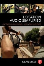 Location Audio Simplified: Capturing Your Audio... and Your Audience, Miles, Dea
