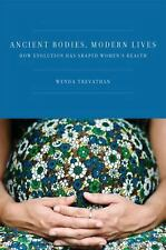 Ancient Bodies, Modern Lives : How Evolution Has Shaped Women's Health by...