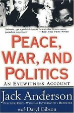 Peace, War, and Politics: An Eyewitness Account, Gibson, Daryl, Anderson, Jack,