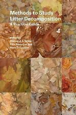 Methods to Study Litter Decomposition : A Practical Guide (2005, Hardcover)