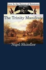 Love Is the Nature of Existence; Volume I : The Trinity Manifesto by Nigel...