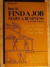 How to Find a Job, Start a Business, Learn to Offer What Others Want to Buy...