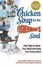 Chicken Soup for the Fisherman's Soul: Fish Tales to Hook Your Spirit and Snag