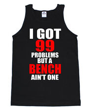 99 PROBLEMS BENCH PRESS GYM FUNNY CROSSFIT HEALTH RUNNING WORKOUT TRAIN TANK TOP