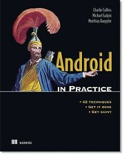 Android in Practice by Michael Galpin, Charlie Collins and Matthias Kaeppler...