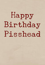 Happy Birthday Pisshead ~ Rude Greetings Card ~ BaSick Potty Mouth PM-BA127