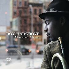 Nothing Serious by Roy Hargrove,Robinson,Matthews,Burno (CD, May-2006, Verve)