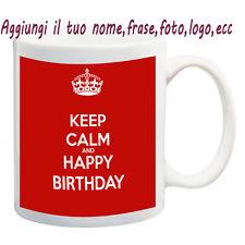 MUG TAZZA KEEP CALM HAPPY BIRTHDAY PERSONALIZZATA CON NOME, FRASE, FOTO - IDEA R
