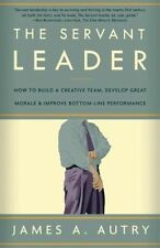 The Servant Leader: How to Build a Creative Team, Develop Great Morale, and...
