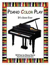Piano Color Play : It's Sooo Easy by Jeremiah Davis and Diane Davis (2008,...