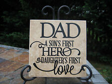 Father Sign, Dad a son's first hero daughter's first love Tile And Easel
