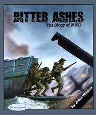 Bitter Ashes : The Story of WW II by John Wilson (2010, Hardcover)