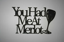 """You Had Me At Merlot "" Black Wooden Wall Word Sign  ID # B14"