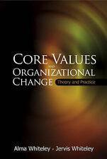 Core Values And Organizational Change: Theory And Practice, Whiteley, Alma, Very