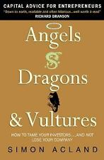 Angels, Dragons and Vultures : How to Tame the Venture Capital Beasts--...