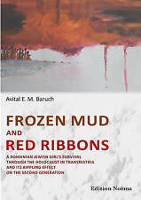 Frozen Mud and Red Ribbons - A Romanian Jewish Girl's Survival Through the...