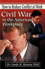 Civil War in the American Workplace: How to Reduce Conflict at Work, Rosene, Lin