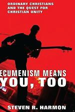 Ecumenism Means You, Too: Ordinary Christians and the Quest for Christian Unity,