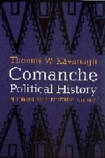 Comanche Political History: An Ethnohistorical Perspective 1706-1875, Kavanagh,