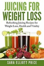 Juicing for Weight Loss : Refreshing Juicing Recipes for Weight Loss, Health...