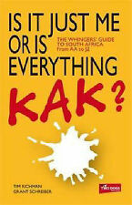 Is it Just Me or is Everything Kak?: The Whingers' Guide to South Africa, By Sch