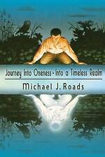 Journey Into Oneness - Into a Timeless Realm by Roads, Michael J. -Paperback