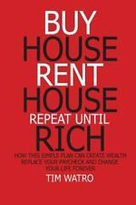 Buy House Rent House Repeat until Rich