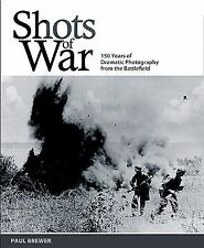 Shots of War: 150 Years of Dramatic Photography from the Battlefield