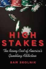 High Stakes: The Rising Cost of America's Gambling Addiction - Skolnik, Sam - Ha