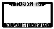 Black License Plate Frame IT'S A RAIDERS THING YOU WOULDN'T UNDERSTAND Auto