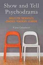Show and Tell Psychodrama : Skills for Therapists, Coaches, Teachers, Leaders...