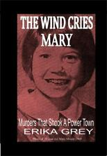 The Wind Cries Mary: Murders That Shook A Power Town, Grey, Erika, Good Book