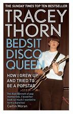 Bedsit Disco Queen : How I Grew up and Tried to Be a Pop Star by Tracey Thorn...