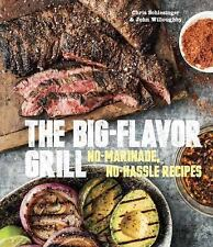 The Big Flavor Grill : No-Marinade, No-Hassle Recipes for Delicious Steaks,...
