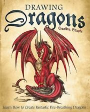 Drawing Dragons : Learn How to Create Fantastic Fire-Breathing Dragons by...