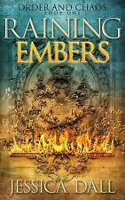 Raining Embers (Order and Chaos) (Volume 1) Dall, Jessica Books-Acceptable Condi