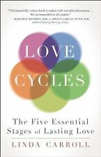 Love Cycles : Mastering the Five Essential Stages of Love by Linda Carroll...