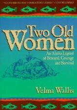 Two Old Women: An Alaska Legend of Betrayal, Courage and Survival, Velma Wallis,