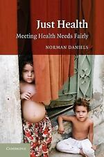 Just Health : Meeting Health Needs Fairly by Norman Daniels (Paperback)