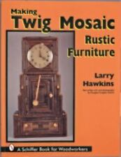 Making Twig Mosaic Rustic Furniture (Schiffer Book for Woodworkers)