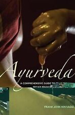 Ayurveda : A Comprehensive Guide to Traditional Indian Medicine for the West...