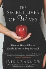 The Secret Lives of Wives : Women Share What It Really Takes to Stay Married by