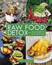 Raw Food Detox : Over 100 Recipes for Better Health, Weight Loss, and...