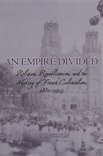 An Empire Divided: Religion, Republicanism, and the Making of French Colonialis