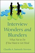 Interview Wonders and Blunders : What Not to Do If You Want to Get Hired by...