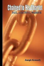 Chained to His Chariot : Paul, a Faithful Servant by Joseph Kennedy (2008,...
